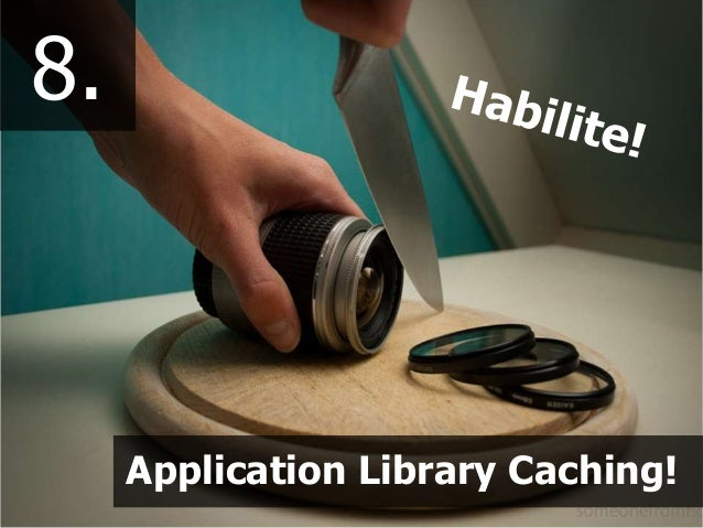 8. Application Library Caching!
