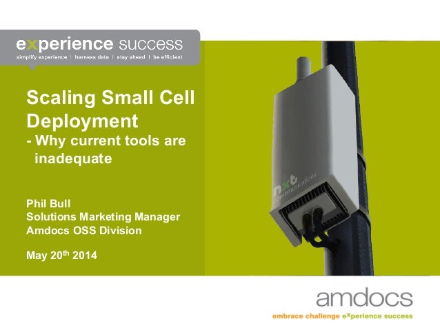 Scaling Small Cell Deployment - Why current tools are inadequate Phil Bull Solutions Marketing Manager Amdocs OSS Division...