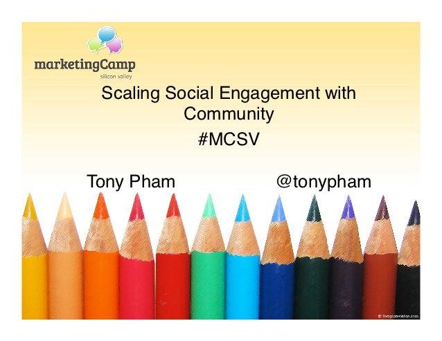 Scaling Social Engagement with           Community!             #MCSV!               !Tony Pham            @tonypham!     ...