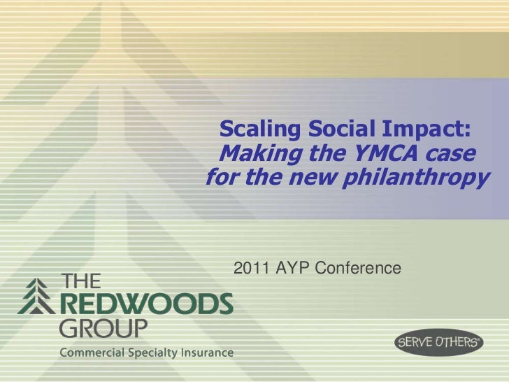 Scaling Social Impact: Making the YMCA case for the new philanthropy<br />2011 AYP Conference<br />
