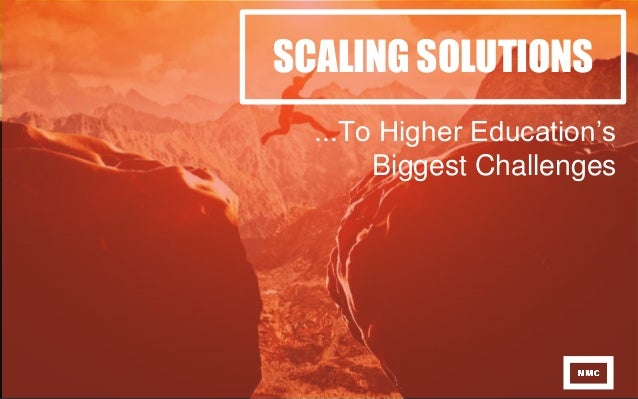 SCALING SOLUTIONS ...To Higher Education's Biggest Challenges