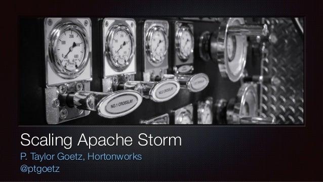 Scaling Apache Storm  P. Taylor Goetz, Hortonworks  @ptgoetz