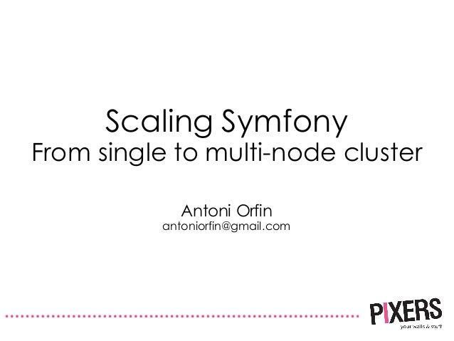Scaling Symfony From single to multi-node cluster Antoni Orfin antoniorfin@gmail.com