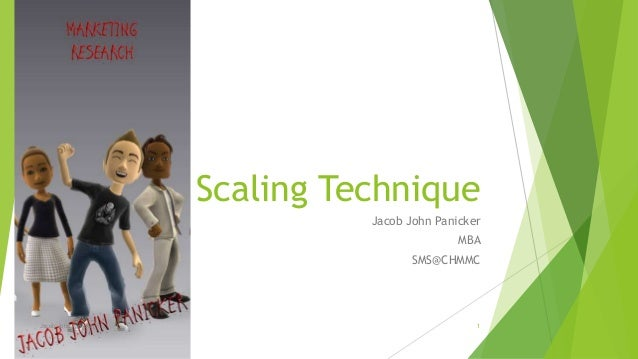 Scaling Technique Jacob John Panicker MBA  SMS@CHMMC  Jacob John Panicker  1