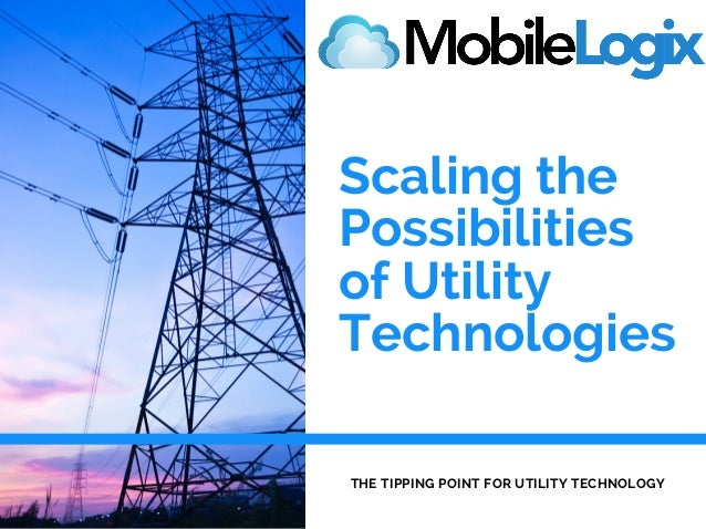 Scaling the Possibilities of Utility Technologies THE TIPPING POINT FOR UTILITY TECHNOLOGY