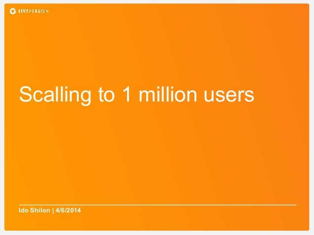 Scalling to 1 million users Ido Shilon | 4/6/2014