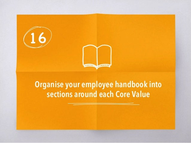 16 Organise your employee handbook into sections around each Core Value