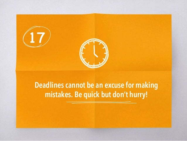 17 Deadlines cannot be an excuse for making mistakes. Be quick but don't hurry!