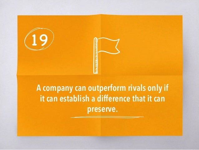 19 A company can outperform rivals only if it can establish a difference that it can preserve.
