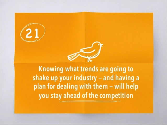 21 Knowing what trends are going to shake up your industry — and having a plan for dealing with them — will help you stay ...
