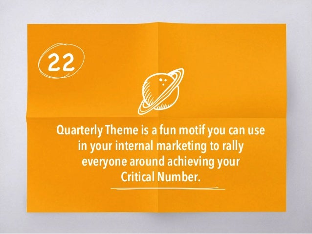 22 Quarterly Theme is a fun motif you can use in your internal marketing to rally everyone around achieving your Critical ...