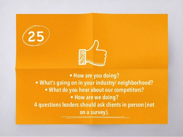 25 • How are you doing? • What's going onin your industry/ neighborhood? • What do you hear about our competitors? • How ...