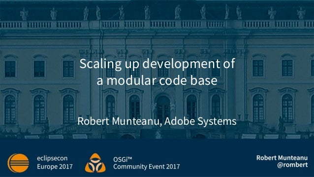 Scaling up development of a modular code base Robert Munteanu, Adobe Systems
