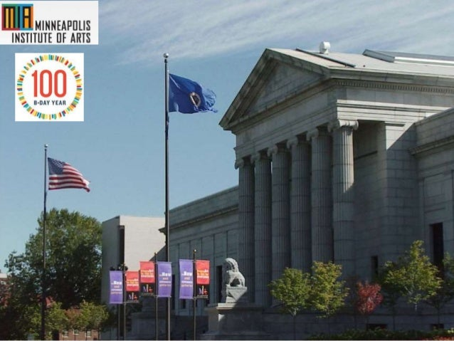 • The Minneapolis Institute of Arts is a 100 year old museum • Attracts over 600,000 visitors per year • To experience the...