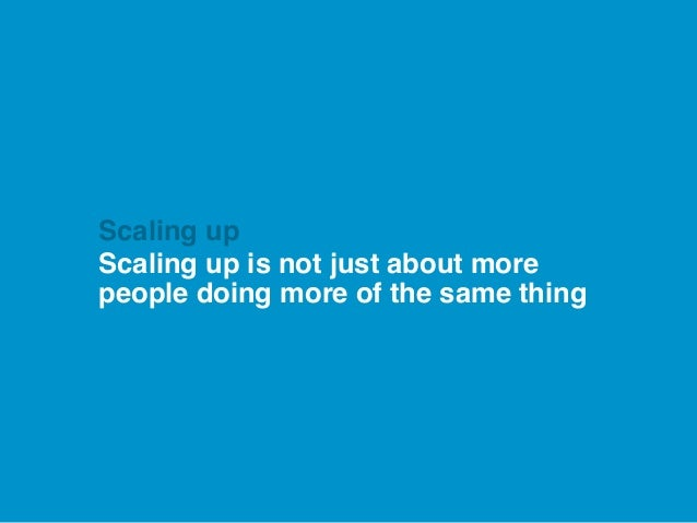 Scaling up is not just about more people doing more of the same thing Scaling up