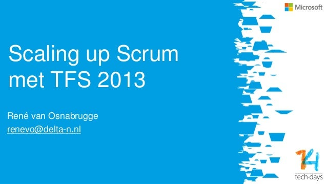 Scaling up Scrum met TFS 2013 René van Osnabrugge renevo@delta-n.nl