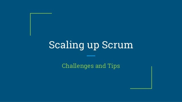 Scaling up Scrum Challenges and Tips