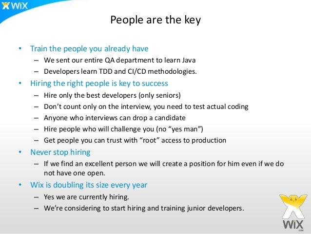 People are the key• Train the people you already have    – We sent our entire QA department to learn Java    – Developers ...