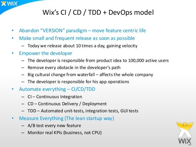 """Wix's CI / CD / TDD + DevOps model• Abandon """"VERSION"""" paradigm – move feature centric life• Make small and frequent releas..."""