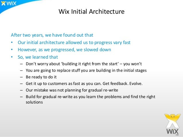 Wix Initial ArchitectureAfter two years, we have found out that• Our initial architecture allowed us to progress vary fast...
