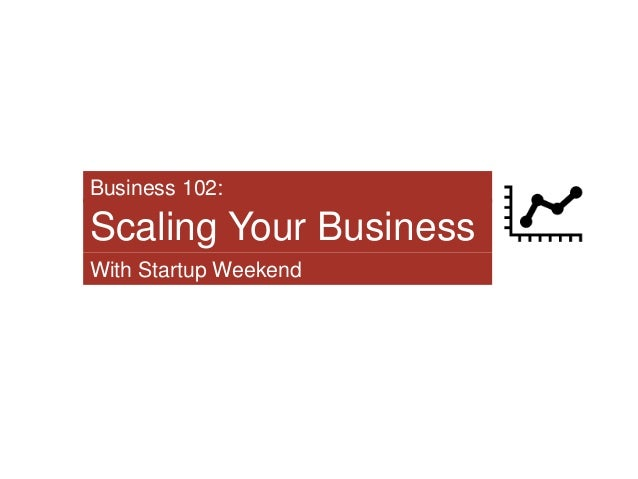 Scaling Your Business With Startup Weekend Business 102: