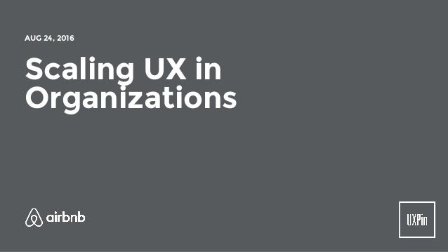 Scaling UX in Organizations AUG 24, 2016