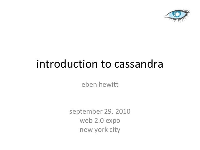 introduction to cassandra         eben hewitt      september 29. 2010         web 2.0 expo         new york city