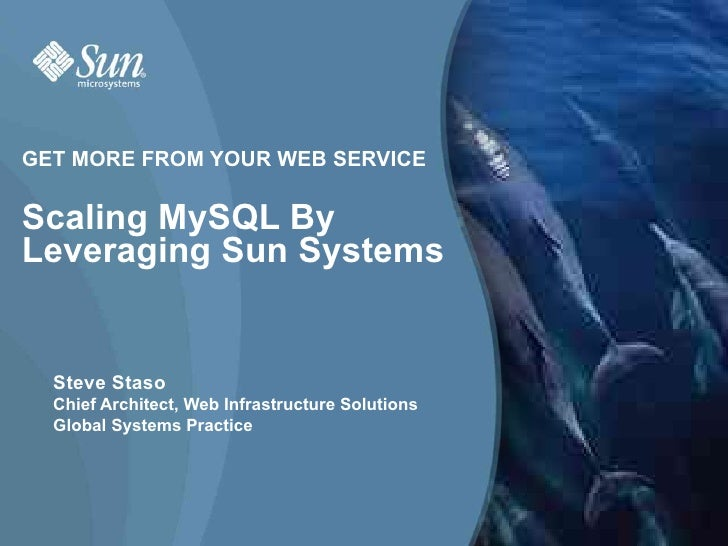 GET MORE FROM YOUR WEB SERVICE  Scaling MySQL By Leveraging Sun Systems     Steve Staso   Chief Architect, Web Infrastruct...