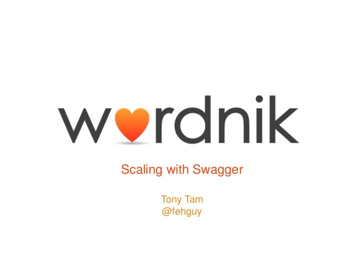 Scaling with Swagger      Tony Tam      @fehguy