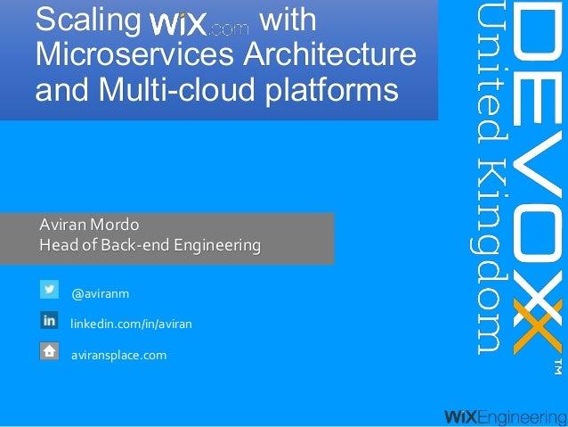 Aviran Mordo Head of Back-end Engineering @aviranm linkedin.com/in/aviran aviransplace.com Scaling with Microservices Arch...