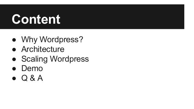 Content ● Why Wordpress? ● Architecture ● Scaling Wordpress ● Demo ● Q & A