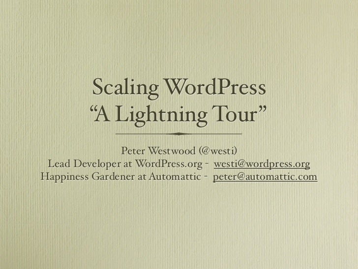 "Scaling WordPress         ""A Lightning Tour""               Peter Westwood (@westi) Lead Developer at WordPress.org - westi..."