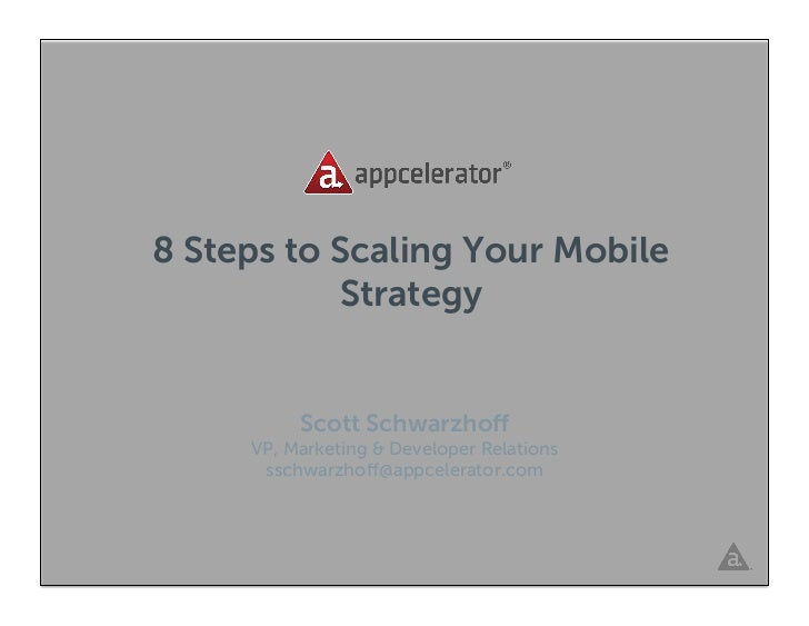 8 Steps to Scaling Your Mobile           Strategy          Scott Schwarzhoff     VP, Marketing & Developer Relations      s...