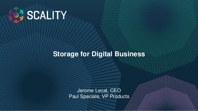 Storage for Digital Business Jerome Lecat, CEO Paul Speciale, VP Products