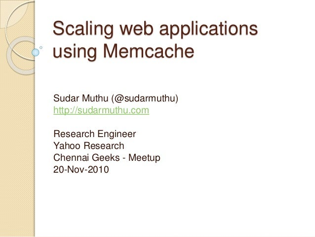 Scaling web applications usingMemcache<br />Sudar Muthu (@sudarmuthu)<br />http://sudarmuthu.com<br />Research Engineer<br...