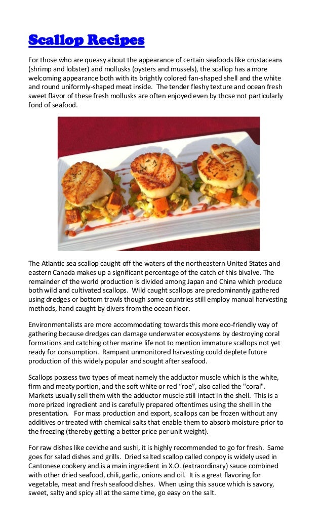 Scallop RecipesFor those who are queasy about the appearance of certain seafoods like crustaceans(shrimp and lobster) and ...