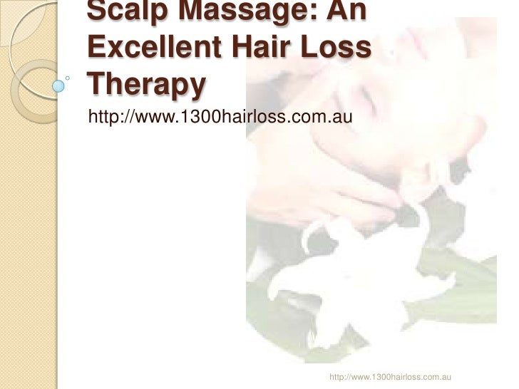 Scalp Massage: AnExcellent Hair LossTherapyhttp://www.1300hairloss.com.au                           http://www.1300hairlos...