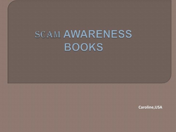 Caroline,USA<br />SCAM AWARENESS<br />BOOKS<br />