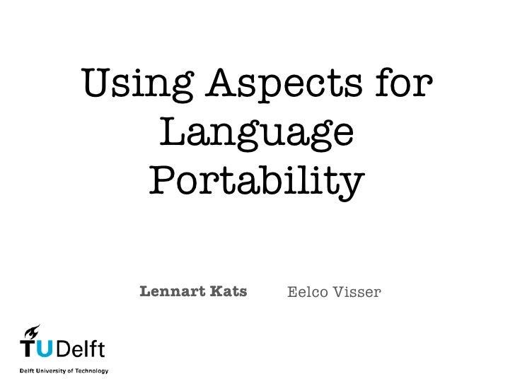 Using Aspects for     Language    Portability    Lennart Kats   Eelco Visser