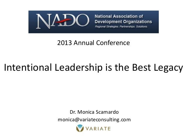 2013 Annual Conference Intentional Leadership is the Best Legacy Dr. Monica Scamardo monica@variateconsulting.com