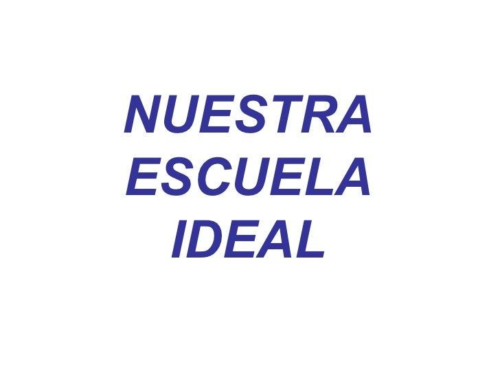 NUESTRA ESCUELA IDEAL