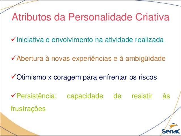 Atributos da Personalidade Criativa Iniciativa e envolvimento na atividade realizada Abertura à novas experiências e à a...
