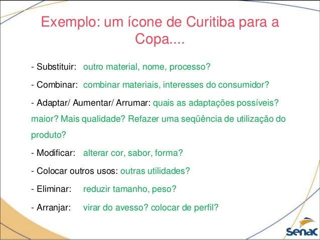 Exemplo: um ícone de Curitiba para a Copa.... - Substituir: outro material, nome, processo? - Combinar: combinar materiais...