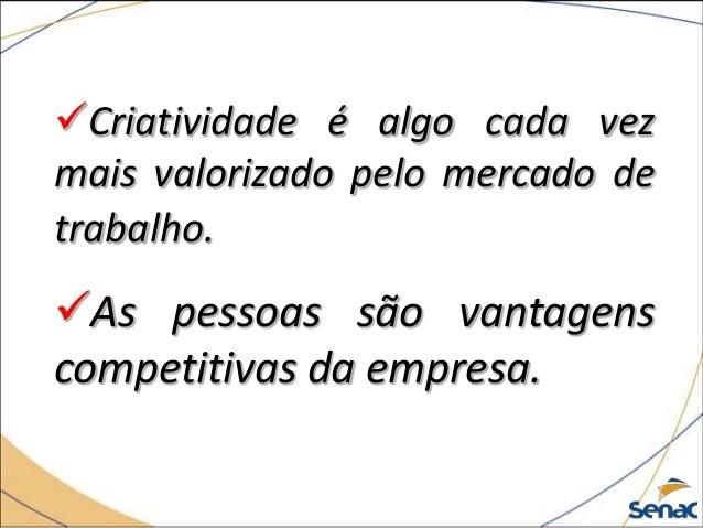 Criatividade é algo cada vez mais valorizado pelo mercado de trabalho. As pessoas são vantagens competitivas da empresa.