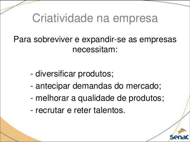 Criatividade na empresa Para sobreviver e expandir-se as empresas necessitam: - diversificar produtos; - antecipar demanda...
