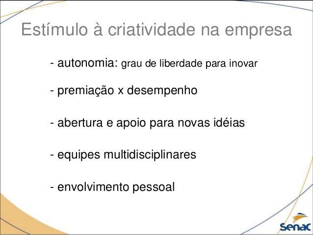 Estímulo à criatividade na empresa - autonomia: grau de liberdade para inovar - premiação x desempenho - abertura e apoio ...