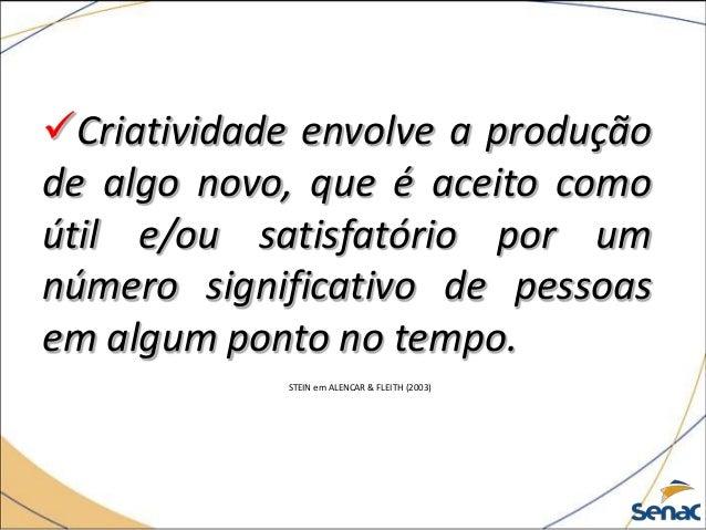 Criatividade envolve a produção de algo novo, que é aceito como útil e/ou satisfatório por um número significativo de pes...