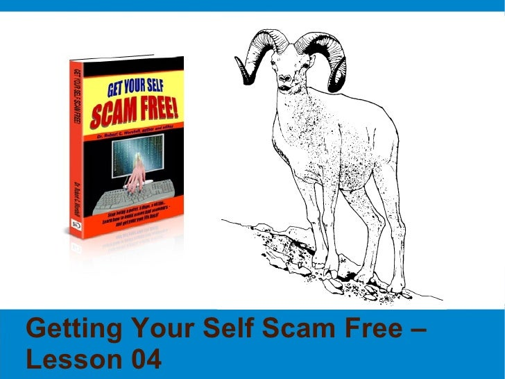 Getting Your Self Scam Free – Lesson 04