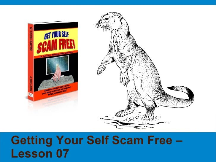 Getting Your Self Scam Free – Lesson 07