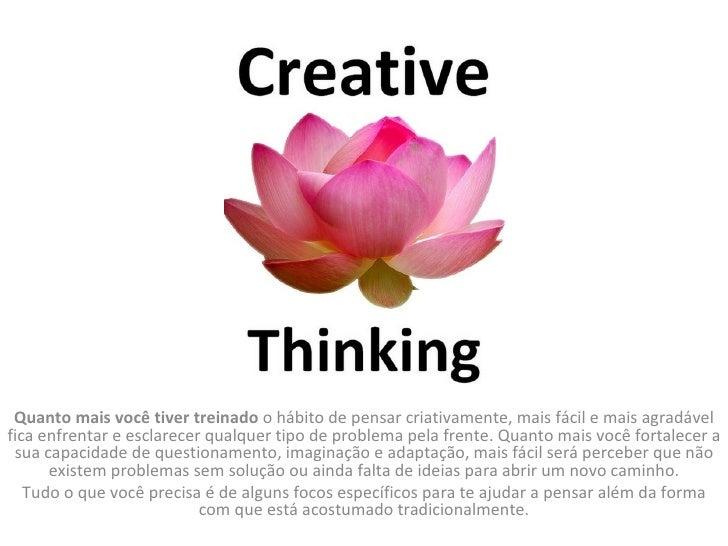 Quanto mais você tiver treinado o hábito de pensar criativamente, mais fácil e mais agradável fica enfrentar e esclarecer...